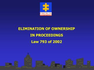 ELIMINATION OF OWNERSHIP  IN PROCEEDINGS Law 793 of 2002