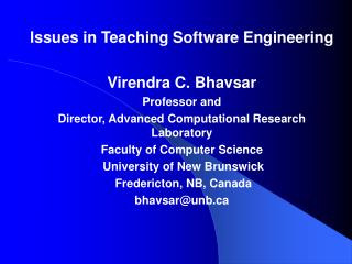 Issues in Teaching Software Engineering Virendra C. Bhavsar Professor and