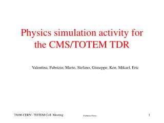 Physics simulation activity for the CMS/TOTEM TDR