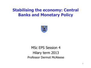 Stabilising the economy: Central Banks and Monetary Policy