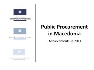 Public Procurement in Macedonia Achievements in 2011