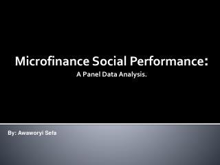 Microfinance Social Performance : A Panel Data Analysis.