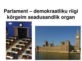 Parlament – demokraatliku riigi kõrgeim seadusandlik organ