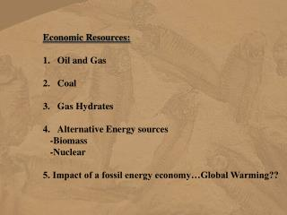 Economic Resources: Oil and Gas Coal Gas Hydrates Alternative Energy sources    -Biomass