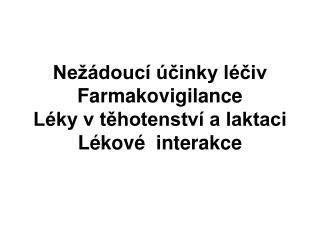 Ne  douc   cinky l civ Farmakovigilance L ky v tehotenstv  a laktaci L kov   interakce