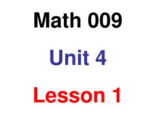 Math 009 Unit 4 Lesson 1
