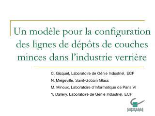C. Gicquel, Laboratoire de Génie Industriel, ECP N. Miègeville, Saint-Gobain Glass
