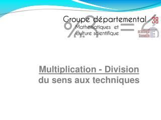 Multiplication - Division  du sens aux techniques
