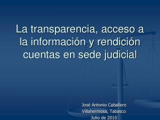 La transparencia, acceso a la información y rendición cuentas en sede judicial