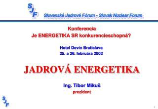 Konferencia Je ENERGETIKA SR konkurencieschopn    Hotel Dev n Bratislava  25. a 26. febru ra 2002   JADROV  ENERGETIKA