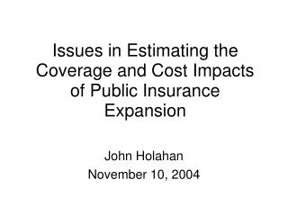 Issues in Estimating the Coverage and Cost Impacts of Public Insurance Expansion