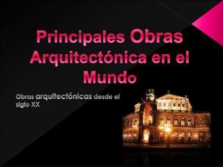 Principales  Obras  Arquitect�nica en el Mund o