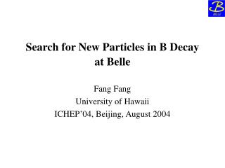 Search for New Particles in B Decay  at Belle