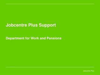 Jobcentre Plus Support Department for Work and Pensions