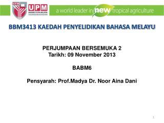 PERJUMPAAN BERSEMUKA 2 Tarikh: 09 November 2013  BABM6 Pensyarah: Prof.Madya Dr. Noor Aina Dani