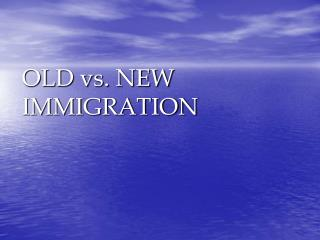 OLD vs. NEW IMMIGRATION