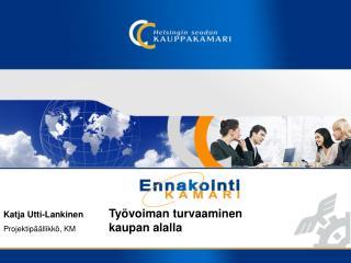 Katja Utti-Lankinen Työvoiman turvaaminen   Projektipäällikkö, KM  kaupan alalla