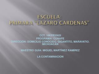 """Escuela: Primara """"lázaro cárdenas"""""""