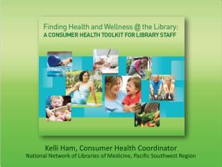 Kelli Ham, Consumer Health Coordinator