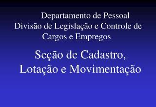 Departamento de Pessoal Divisão de Legislação e Controle de Cargos e Empregos