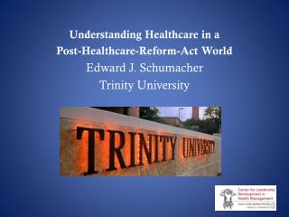 Understanding Healthcare in a Post-Healthcare-Reform-Act World Edward J. Schumacher