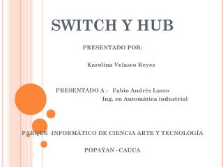 SWITCH Y HUB PRESENTADO POR:  K arolina  V elasco  R eyes