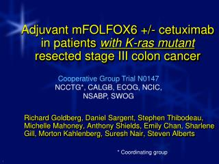 Adjuvant mFOLFOX6 +/- cetuximab in patients  with K-ras mutant resected stage III colon cancer