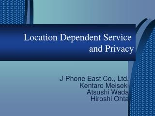 Location Dependent Service   and Privacy