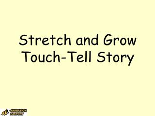 Stretch and Grow Touch-Tell Story