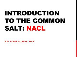 Introduction to the common salt:  NACL