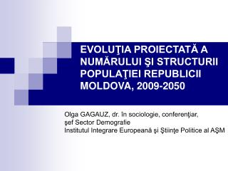 E VOLUŢIA PROIECTATĂ A NUMĂRULUI ŞI STRUCTURII POPULAŢIEI REPUBLICII MOLDOVA, 2009-2050
