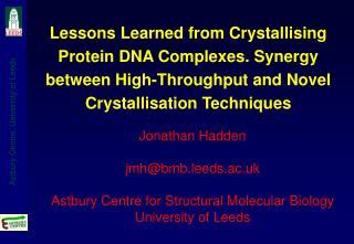 Jonathan Hadden jmh@bmb.leeds.ac.uk Astbury Centre for Structural Molecular Biology