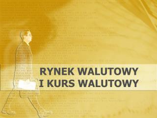 RYNEK WALUTOWY   I KURS WALUTOWY