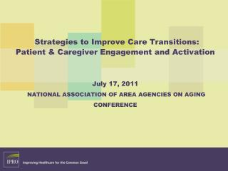 Strategies to Improve Care Transitions: Patient  Caregiver Engagement and Activation   July 17, 2011  NATIONAL ASSOCIATI