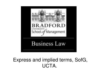 Express and implied terms, SofG, UCTA.