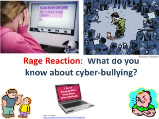 Rage Reaction :   What do you know about cyber-bullying?