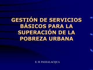 GESTI�N DE SERVICIOS B�SICOS PARA LA SUPERACI�N DE LA POBREZA URBANA