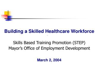 Building a Skilled Healthcare Workforce Skills Based Training Promotion (STEP)