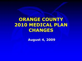 ORANGE COUNTY  2010 MEDICAL PLAN CHANGES
