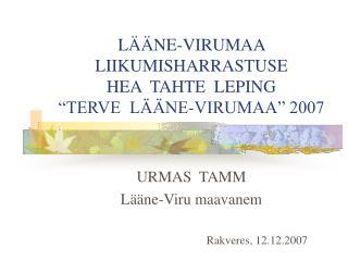 "LÄÄNE-VIRUMAA LIIKUMISHARRASTUSE  HEA  TAHTE  LEPING ""TERVE  LÄÄNE-VIRUMAA"" 2007"