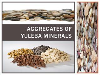 Aggregates of Yuleba Minerals