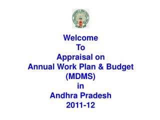 Welcome  To Appraisal on  Annual Work Plan & Budget (MDMS)  in Andhra Pradesh 2011-12