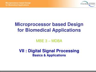 Microprocessor based Design for Biomedical Applications  MBE 3   MDBA  VII : Digital Signal Processing  Basics  Applicat