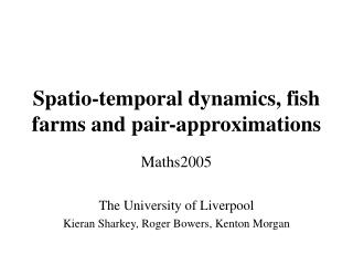 Spatio-temporal dynamics, fish farms and pair-approximations