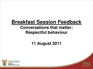 Breakfast Session Feedback Conversations that matter:  Respectful behaviour 11 August 2011