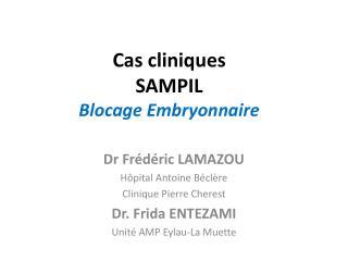 Cas cliniques SAMPIL Blocage Embryonnaire