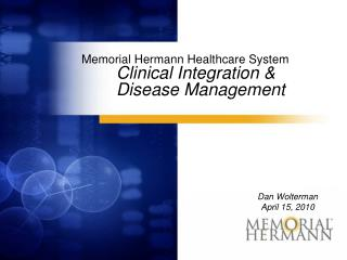 Memorial Hermann Healthcare System Clinical Integration &  	Disease Management