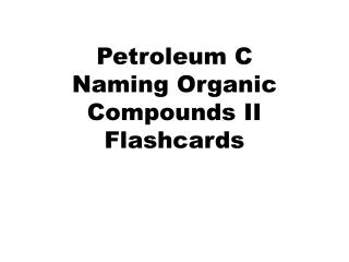 Petroleum C  Naming Organic Compounds II  Flashcards