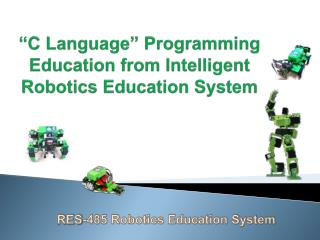 """C Language"" Programming     Education from Intelligent         Robotics Education System"