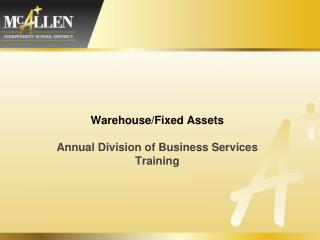 Warehouse/Fixed  Assets Annual Division of Business Services Training